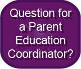 Question for a Parent Education Coordinator?  Click here!